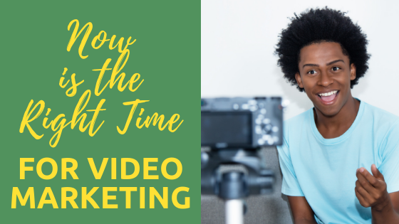Now is the Right Time for Video Marketing