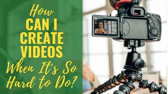 How Can I Create Videos When It's So Hard to Do?